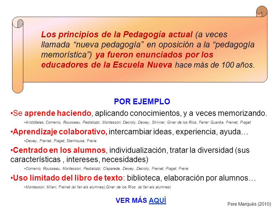 Los principios de la Pedagogía actual (a veces llamada nueva pedagogía en oposición a la pedagogía memorística ) ya fueron enunciados por los educadores de la Escuela Nueva hace más de 100 años.