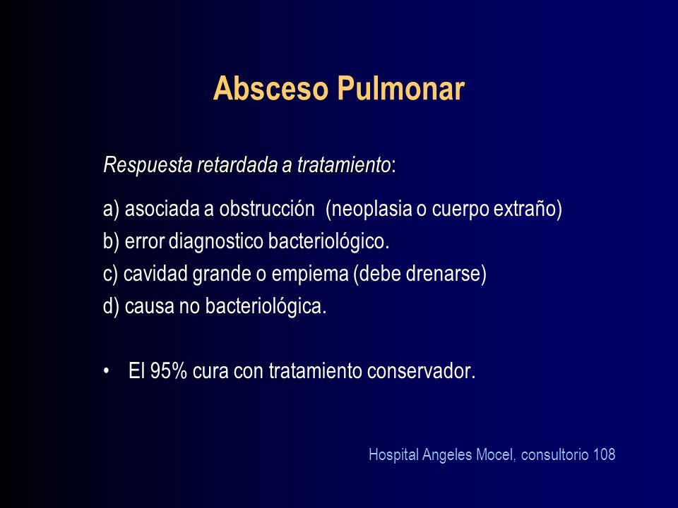 Absceso Pulmonar Respuesta retardada a tratamiento: