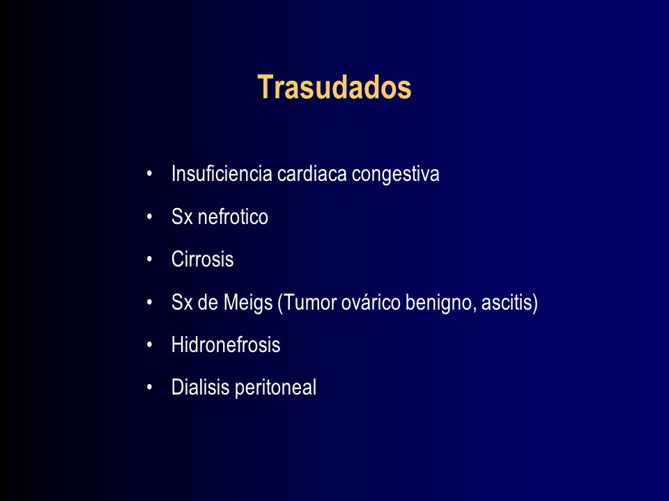 Trasudados Insuficiencia cardiaca congestiva Sx nefrotico Cirrosis