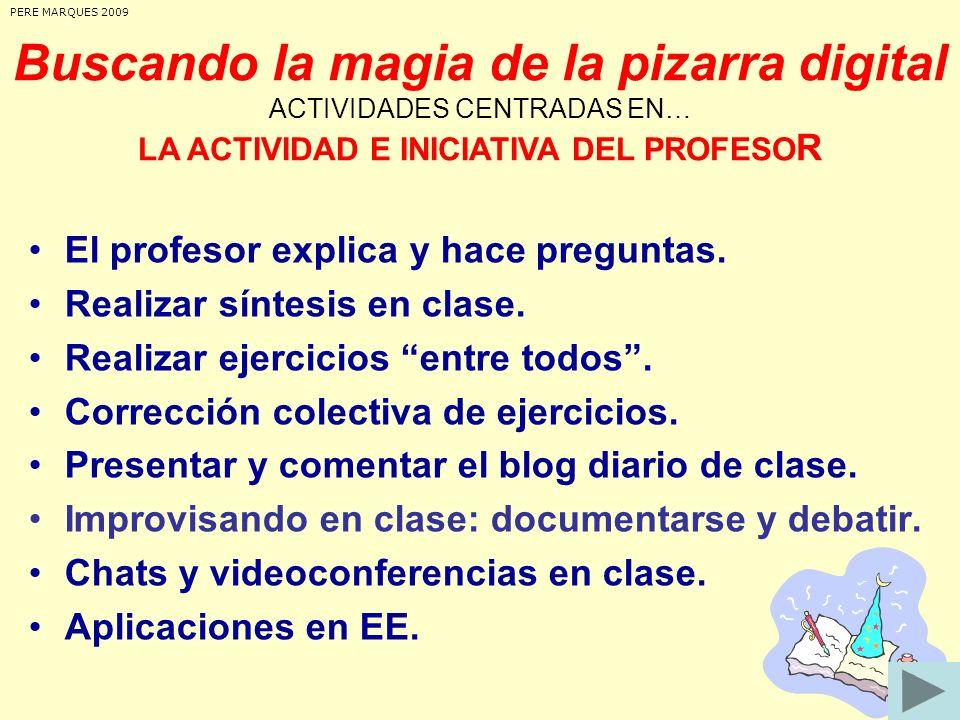 PERE MARQUES 2009 Buscando la magia de la pizarra digital ACTIVIDADES CENTRADAS EN… LA ACTIVIDAD E INICIATIVA DEL PROFESOR.