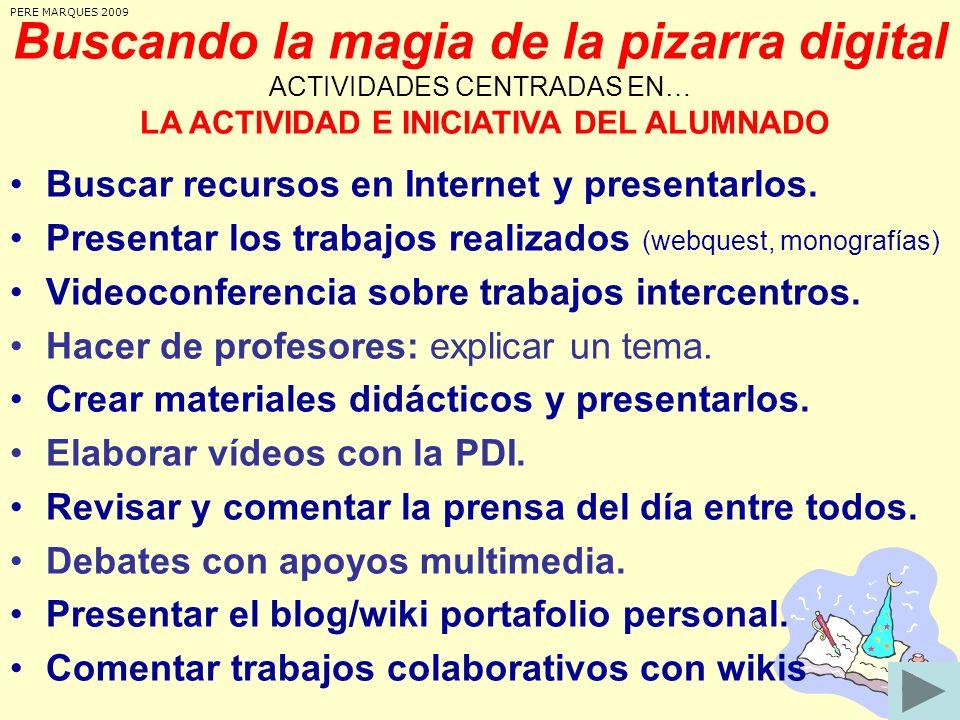 PERE MARQUES 2009 Buscando la magia de la pizarra digital ACTIVIDADES CENTRADAS EN… LA ACTIVIDAD E INICIATIVA DEL ALUMNADO.