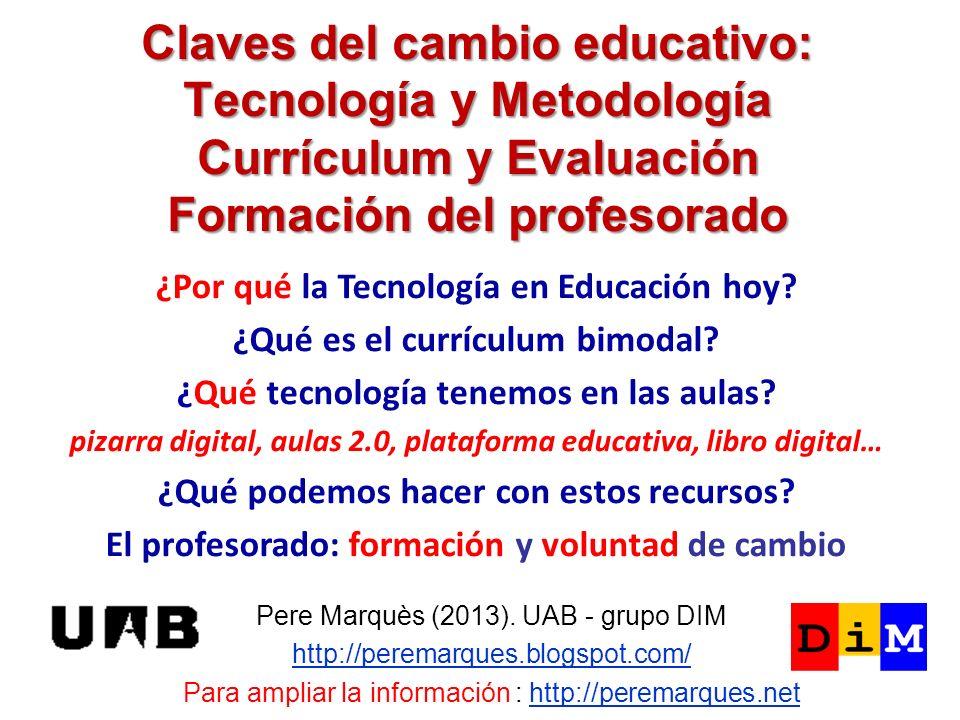 Claves del cambio educativo: Tecnología y Metodología Currículum y Evaluación Formación del profesorado