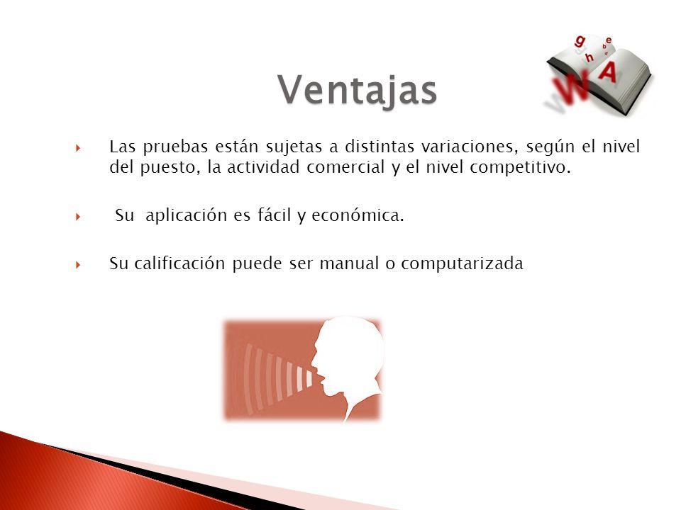 Ventajas Las pruebas están sujetas a distintas variaciones, según el nivel del puesto, la actividad comercial y el nivel competitivo.