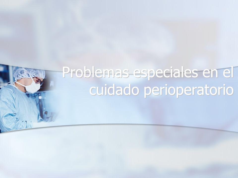Problemas especiales en el cuidado perioperatorio