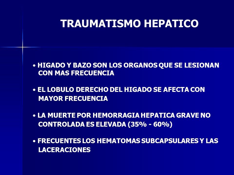 TRAUMATISMO HEPATICO HIGADO Y BAZO SON LOS ORGANOS QUE SE LESIONAN