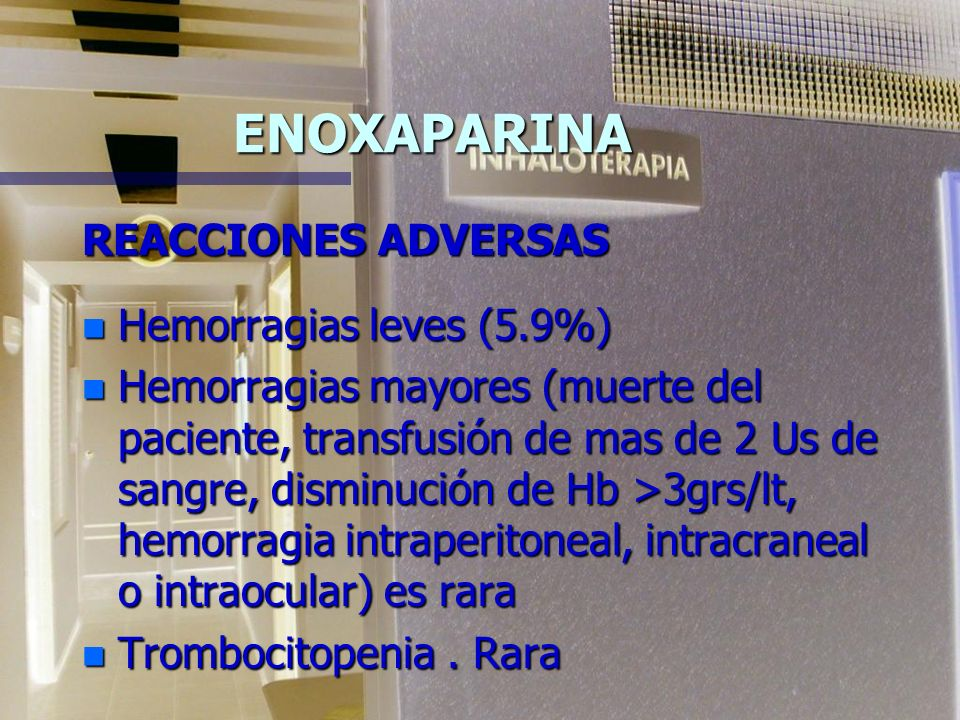 ENOXAPARINA REACCIONES ADVERSAS Hemorragias leves (5.9%)