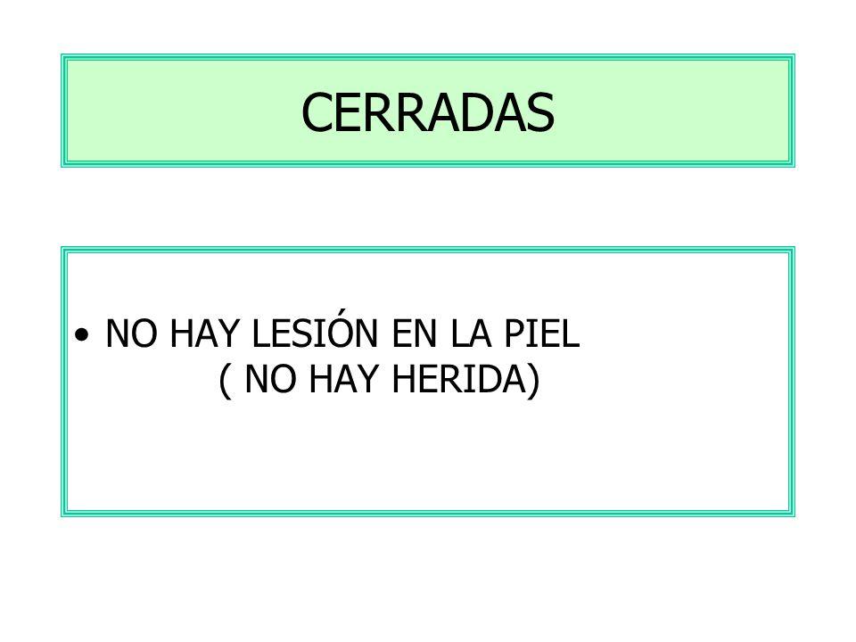 CERRADAS NO HAY LESIÓN EN LA PIEL ( NO HAY HERIDA)