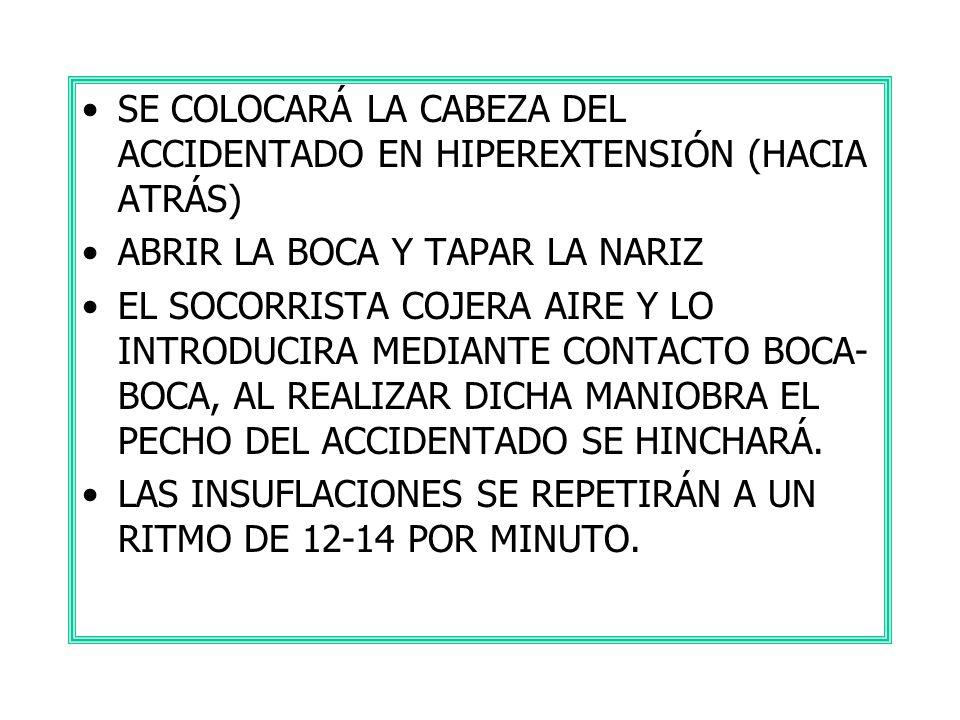 SE COLOCARÁ LA CABEZA DEL ACCIDENTADO EN HIPEREXTENSIÓN (HACIA ATRÁS)