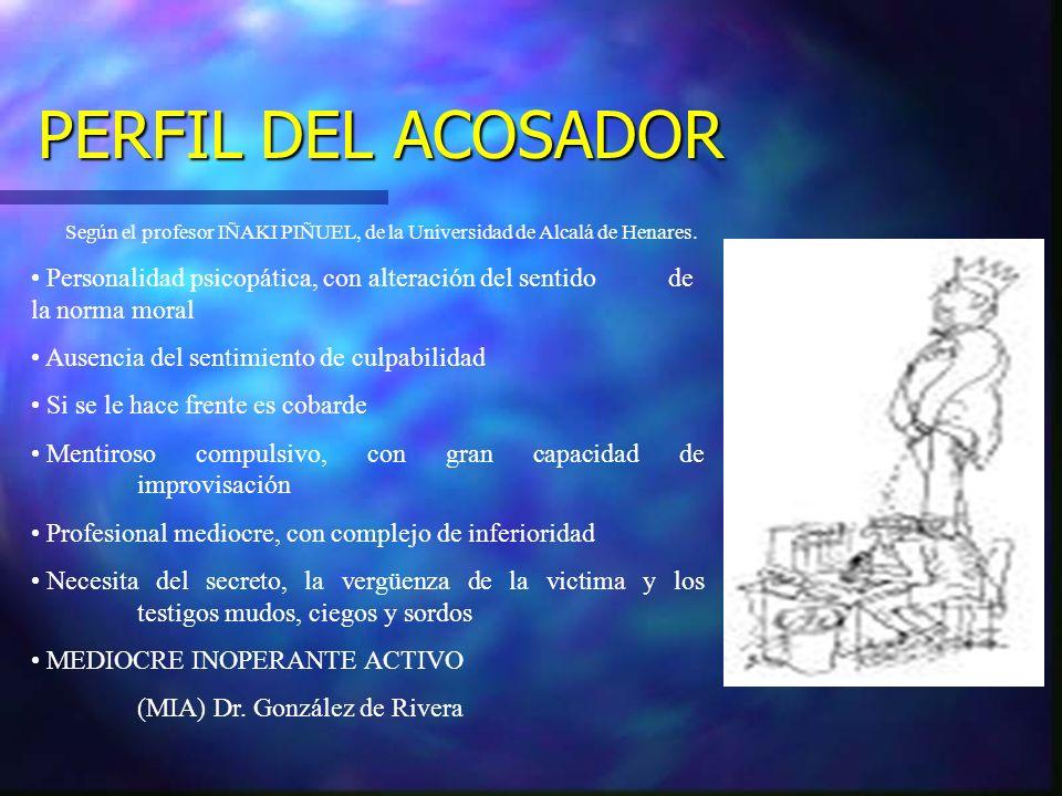 PERFIL DEL ACOSADOR Según el profesor IÑAKI PIÑUEL, de la Universidad de Alcalá de Henares.