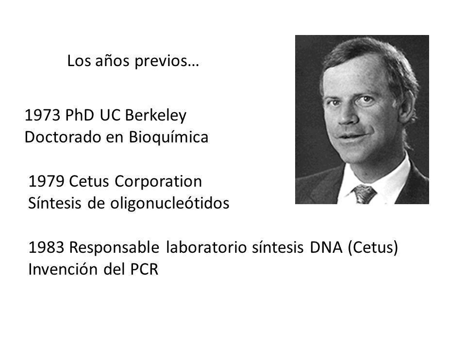 Los años previos… 1973 PhD UC Berkeley. Doctorado en Bioquímica. 1979 Cetus Corporation. Síntesis de oligonucleótidos.
