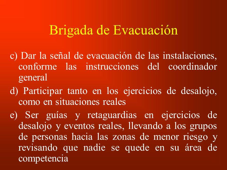 Brigada de Evacuación c) Dar la señal de evacuación de las instalaciones, conforme las instrucciones del coordinador general.
