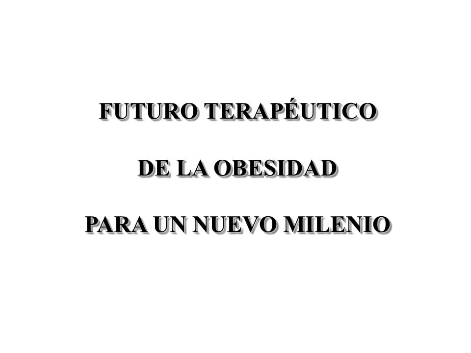 FUTURO TERAPÉUTICO DE LA OBESIDAD PARA UN NUEVO MILENIO