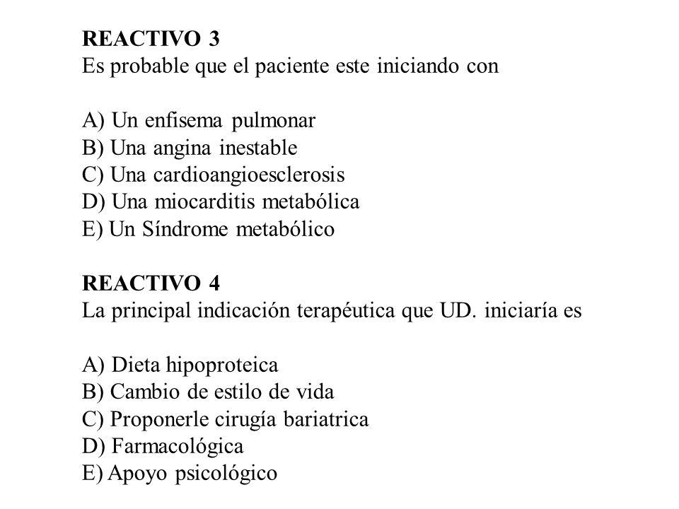 REACTIVO 3 Es probable que el paciente este iniciando con. A) Un enfisema pulmonar. B) Una angina inestable.