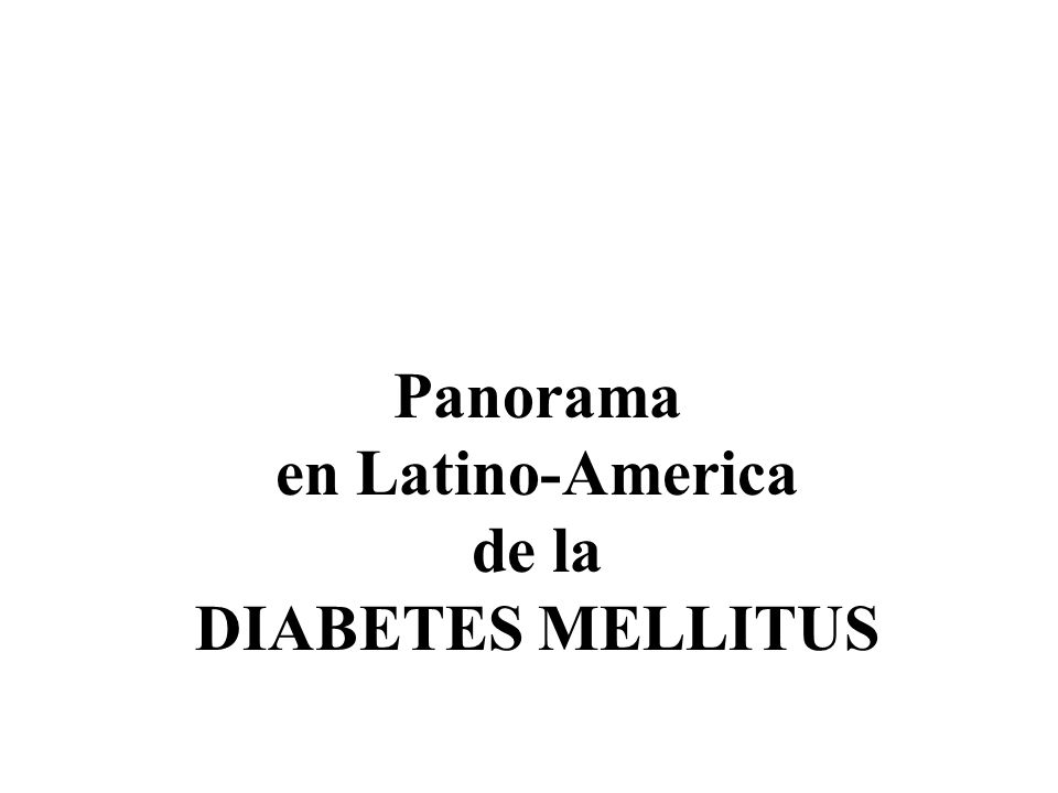 Panorama en Latino-America de la DIABETES MELLITUS
