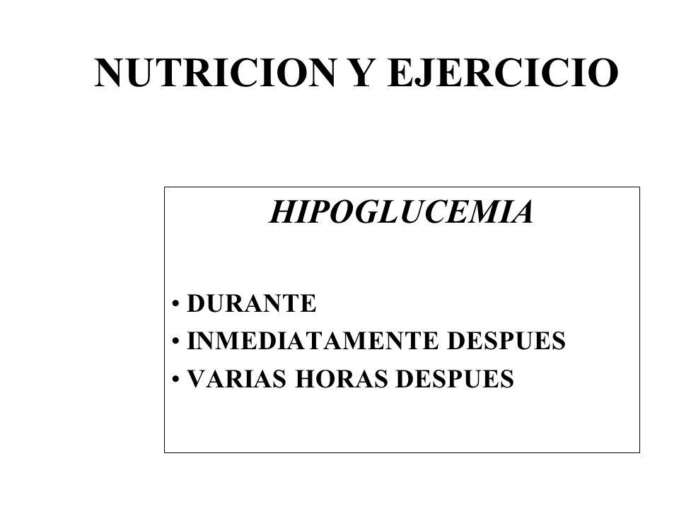 HIPOGLUCEMIA DURANTE INMEDIATAMENTE DESPUES VARIAS HORAS DESPUES