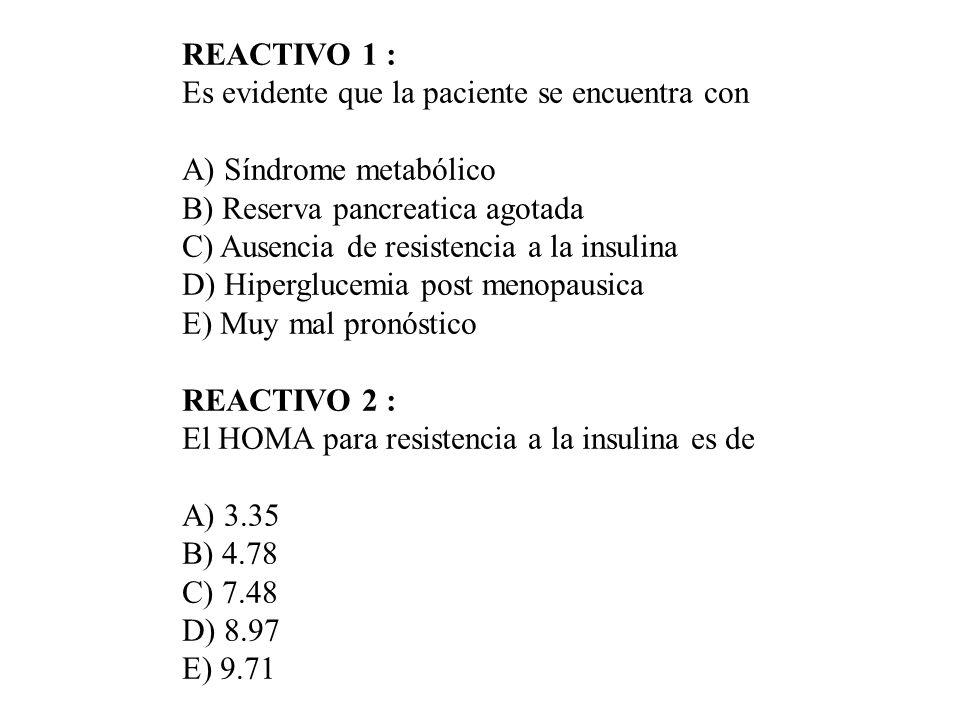 REACTIVO 1 : Es evidente que la paciente se encuentra con. A) Síndrome metabólico. B) Reserva pancreatica agotada.