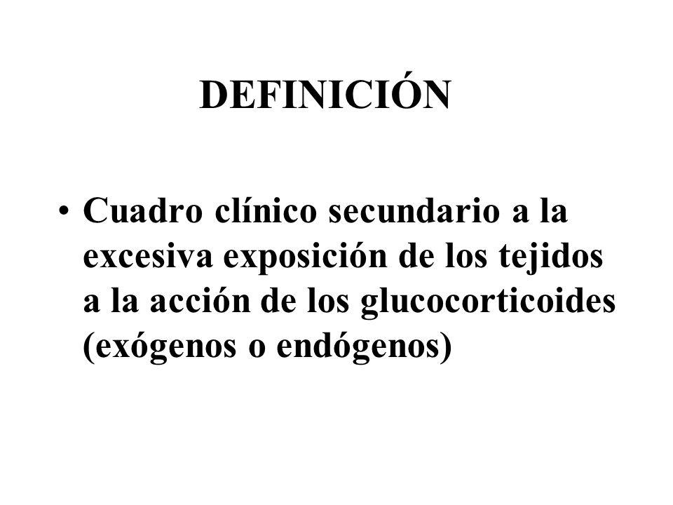 DEFINICIÓNCuadro clínico secundario a la excesiva exposición de los tejidos a la acción de los glucocorticoides (exógenos o endógenos)