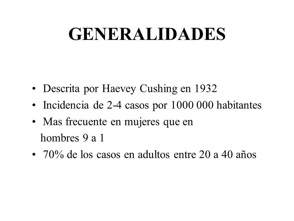 GENERALIDADES Descrita por Haevey Cushing en 1932