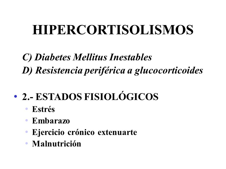 HIPERCORTISOLISMOS C) Diabetes Mellitus Inestables