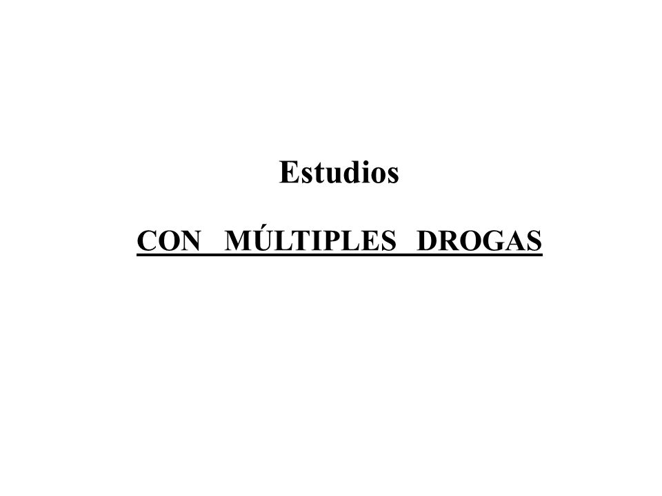 Estudios CON MÚLTIPLES DROGAS