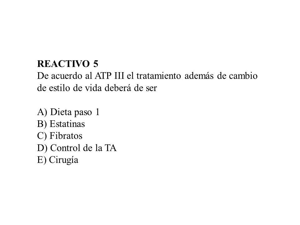 REACTIVO 5De acuerdo al ATP III el tratamiento además de cambio. de estilo de vida deberá de ser. A) Dieta paso 1.