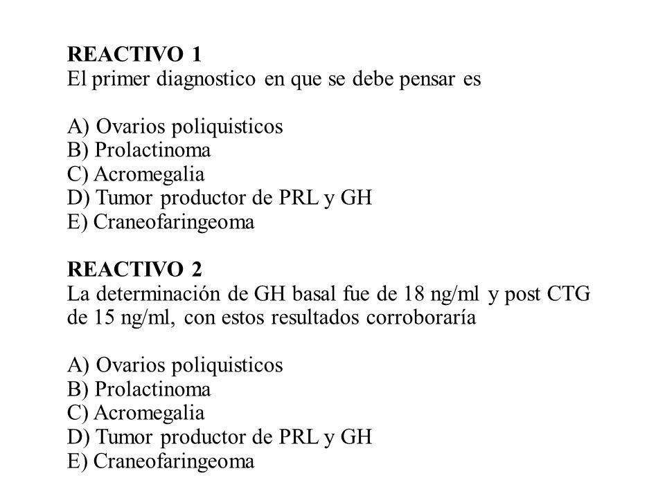 REACTIVO 1El primer diagnostico en que se debe pensar es. A) Ovarios poliquisticos. B) Prolactinoma.