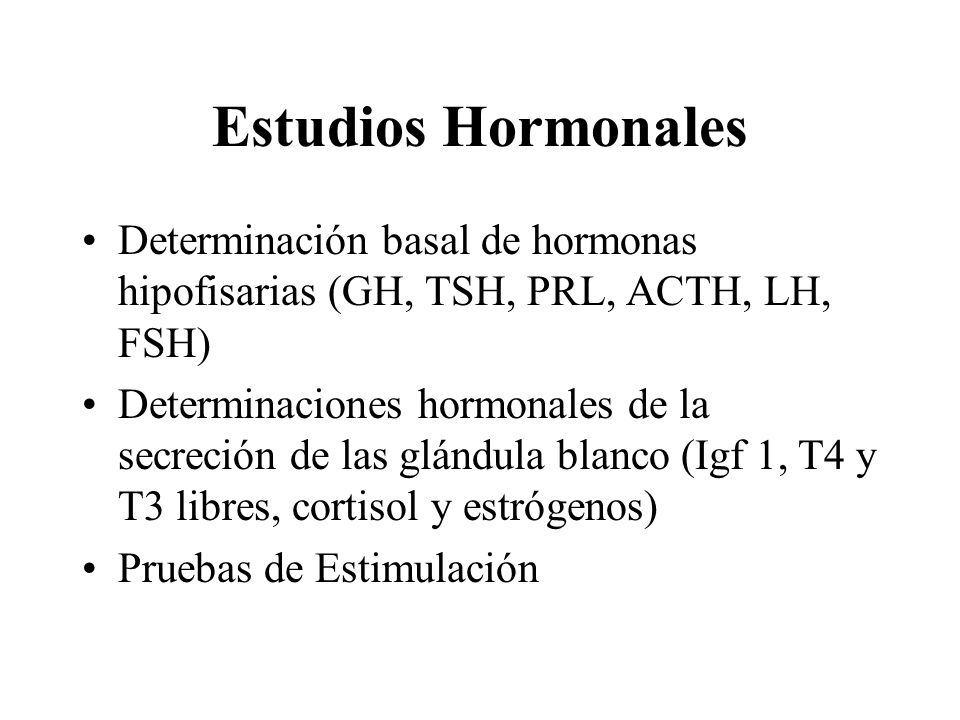 Estudios HormonalesDeterminación basal de hormonas hipofisarias (GH, TSH, PRL, ACTH, LH, FSH)