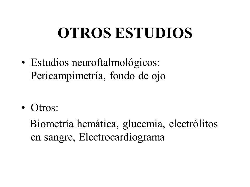 OTROS ESTUDIOS Estudios neuroftalmológicos: Pericampimetría, fondo de ojo. Otros: