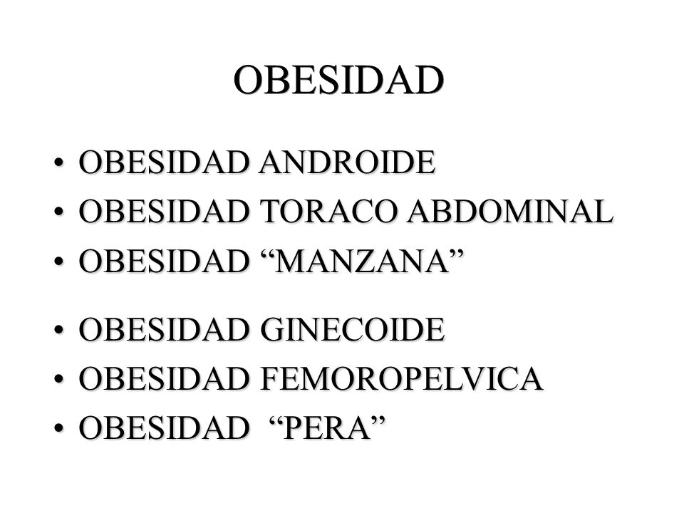 OBESIDAD OBESIDAD ANDROIDE OBESIDAD TORACO ABDOMINAL