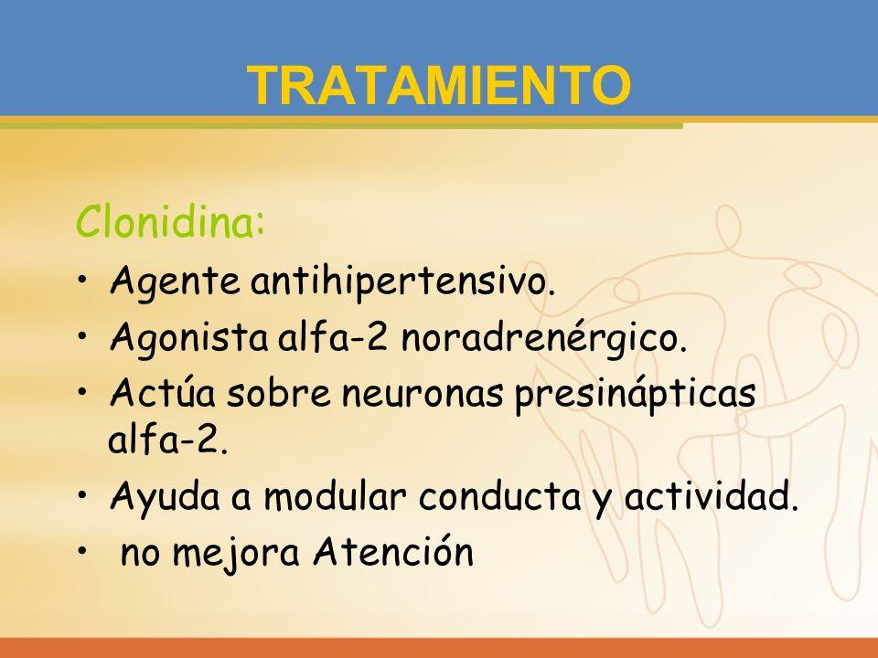 TRATAMIENTO Clonidina: Agente antihipertensivo.
