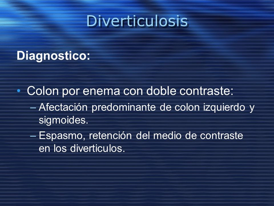 Diverticulosis Diagnostico: Colon por enema con doble contraste: