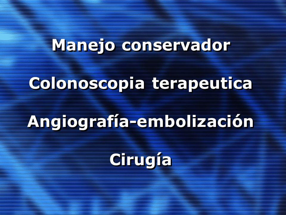 Manejo conservador Colonoscopia terapeutica Angiografía-embolización Cirugía