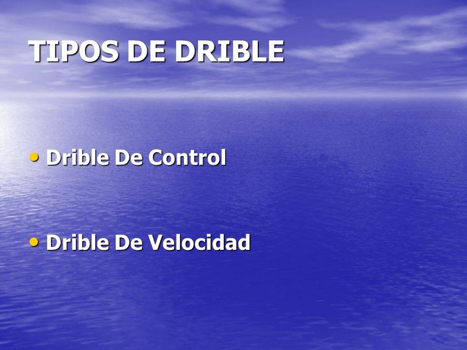 TIPOS DE DRIBLE Drible De Control Drible De Velocidad
