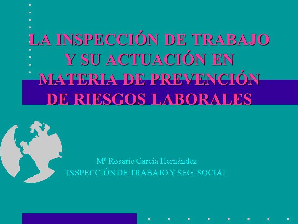 Mª Rosario García Hernández INSPECCIÓN DE TRABAJO Y SEG. SOCIAL