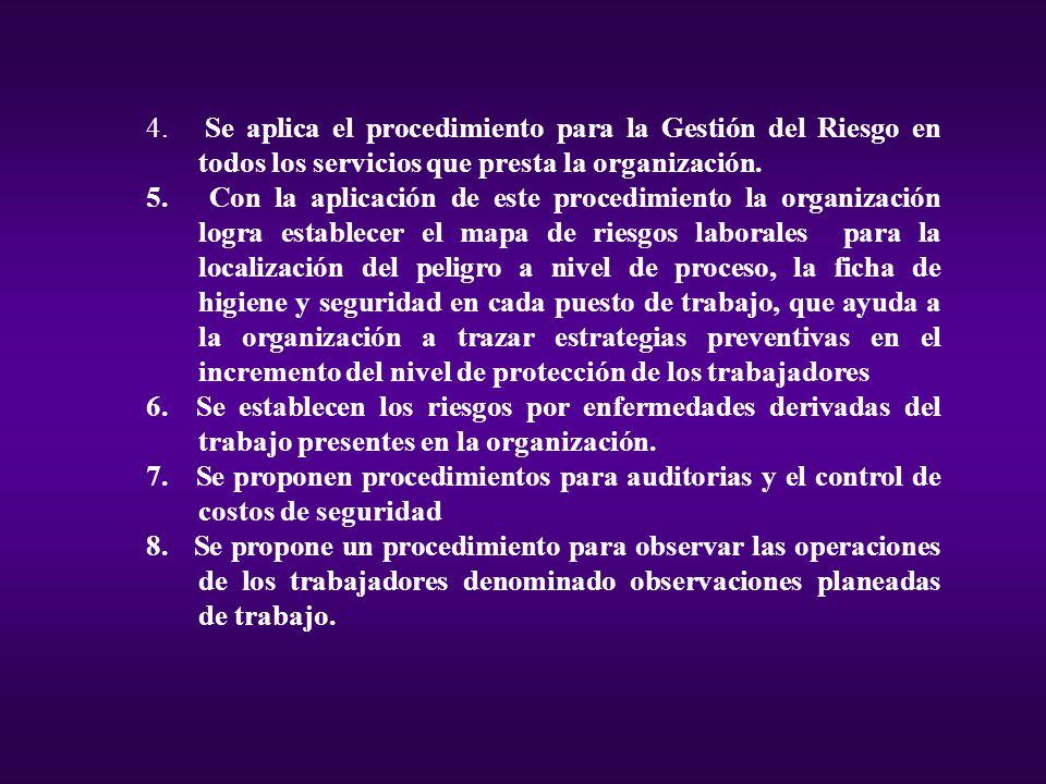 4. Se aplica el procedimiento para la Gestión del Riesgo en todos los servicios que presta la organización.