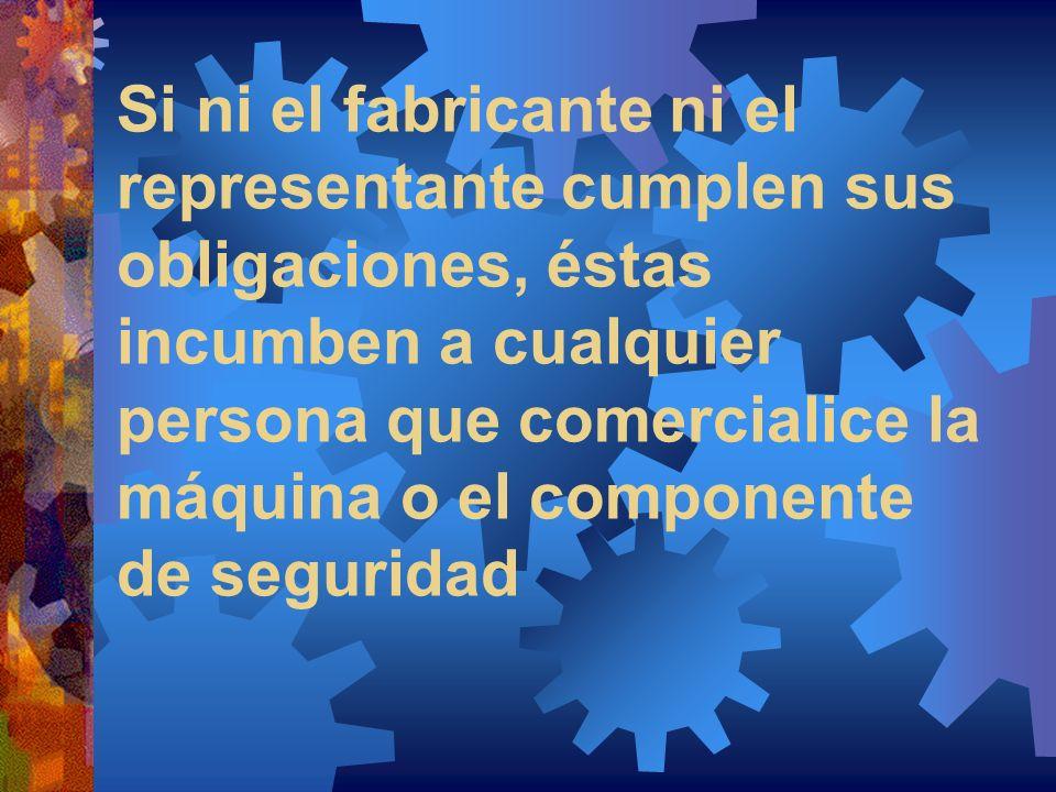 Si ni el fabricante ni el representante cumplen sus obligaciones, éstas incumben a cualquier persona que comercialice la máquina o el componente de seguridad