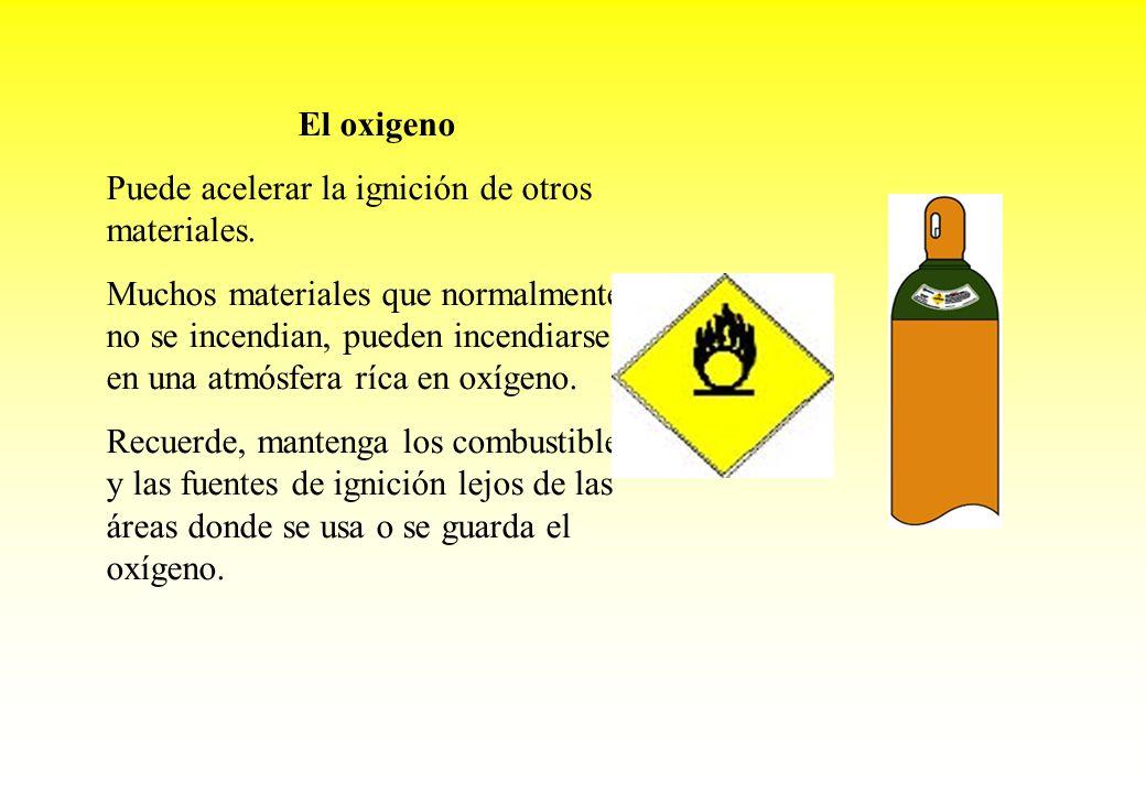 El oxigenoPuede acelerar la ignición de otros materiales.