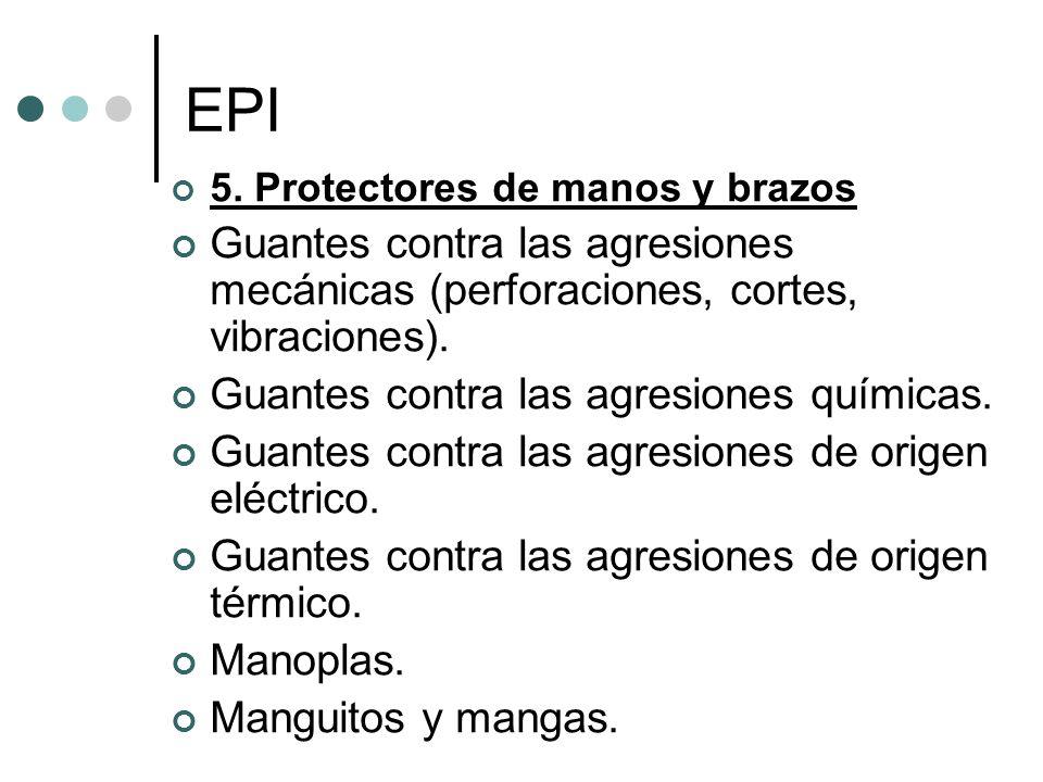 EPI 5. Protectores de manos y brazos. Guantes contra las agresiones mecánicas (perforaciones, cortes, vibraciones).