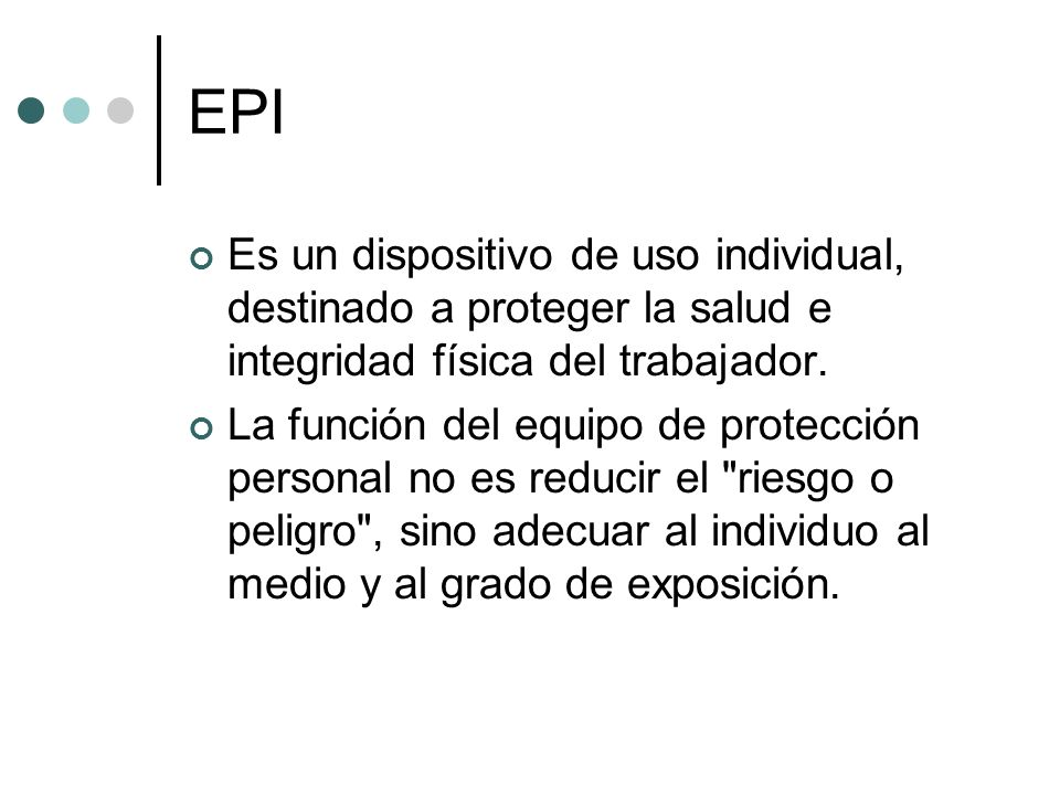 EPI Es un dispositivo de uso individual, destinado a proteger la salud e integridad física del trabajador.