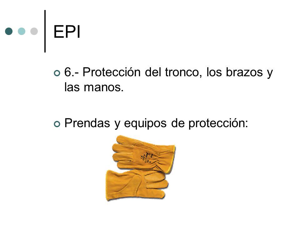 EPI 6.- Protección del tronco, los brazos y las manos.