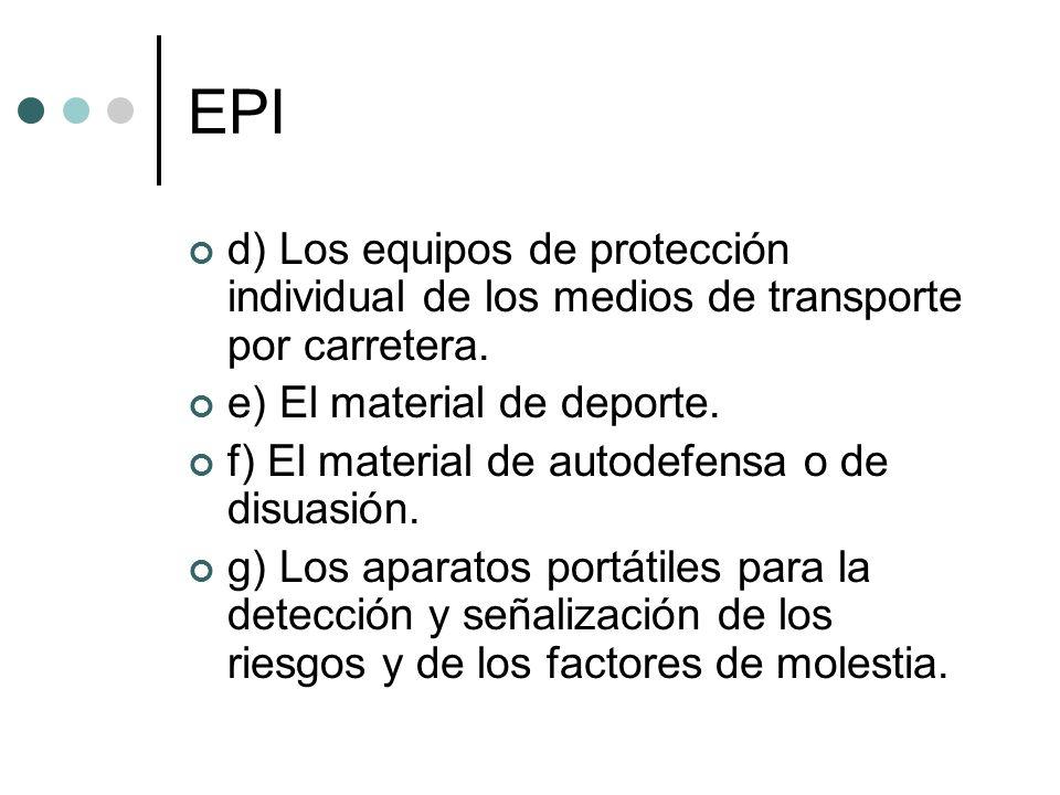EPI d) Los equipos de protección individual de los medios de transporte por carretera. e) El material de deporte.
