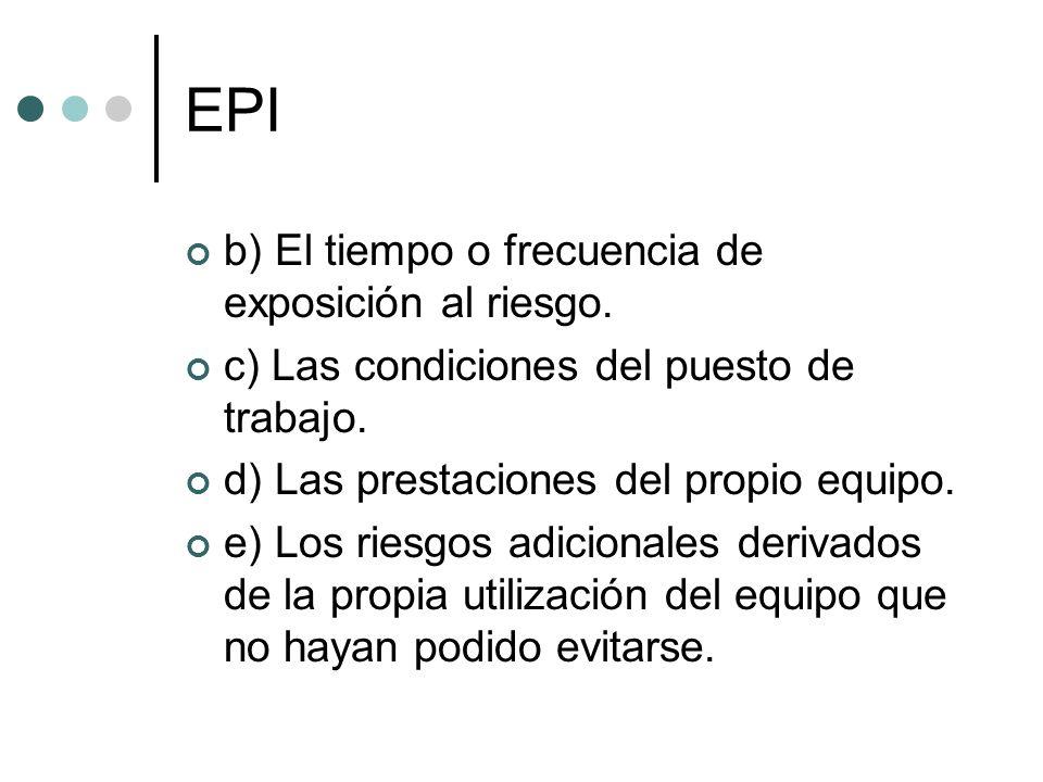 EPI b) El tiempo o frecuencia de exposición al riesgo.