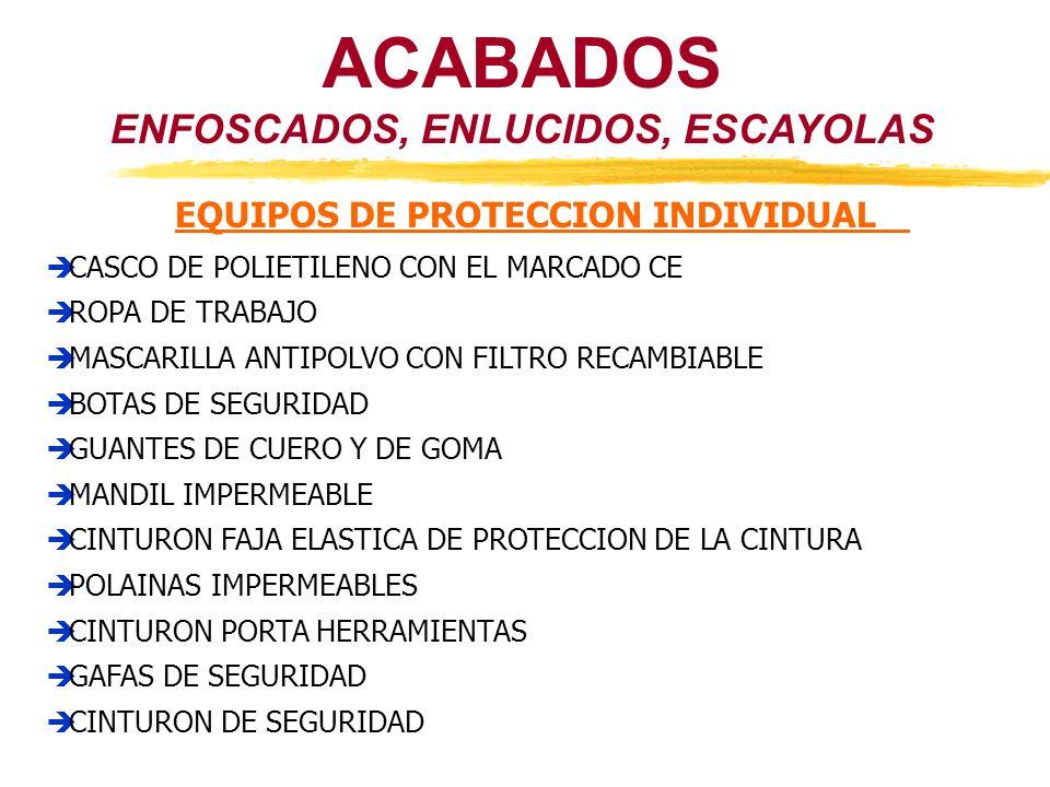 ENFOSCADOS, ENLUCIDOS, ESCAYOLAS EQUIPOS DE PROTECCION INDIVIDUAL