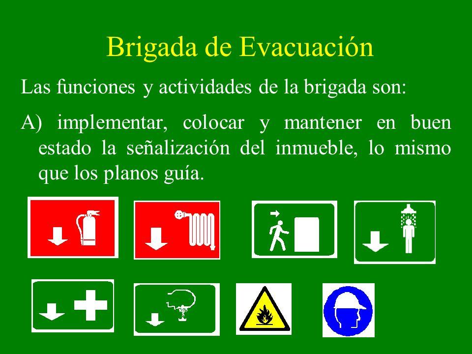 Brigada de Evacuación Las funciones y actividades de la brigada son: