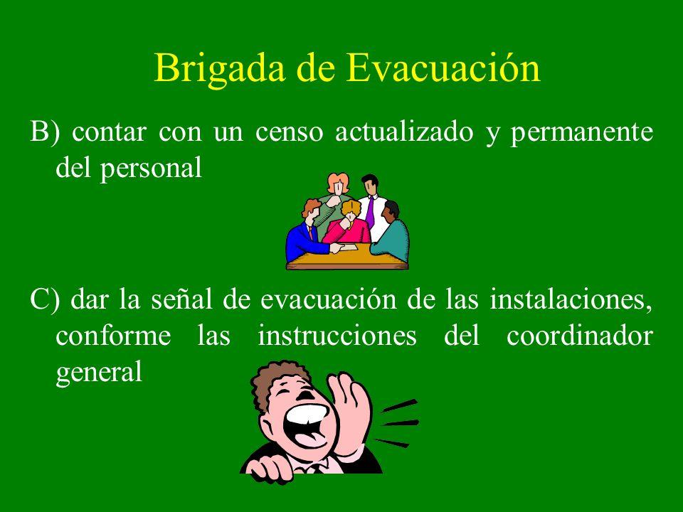 Brigada de EvacuaciónB) contar con un censo actualizado y permanente del personal.