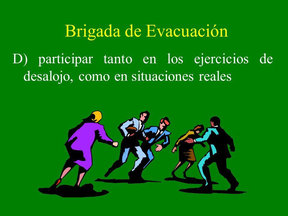 Brigada de Evacuación D) participar tanto en los ejercicios de desalojo, como en situaciones reales