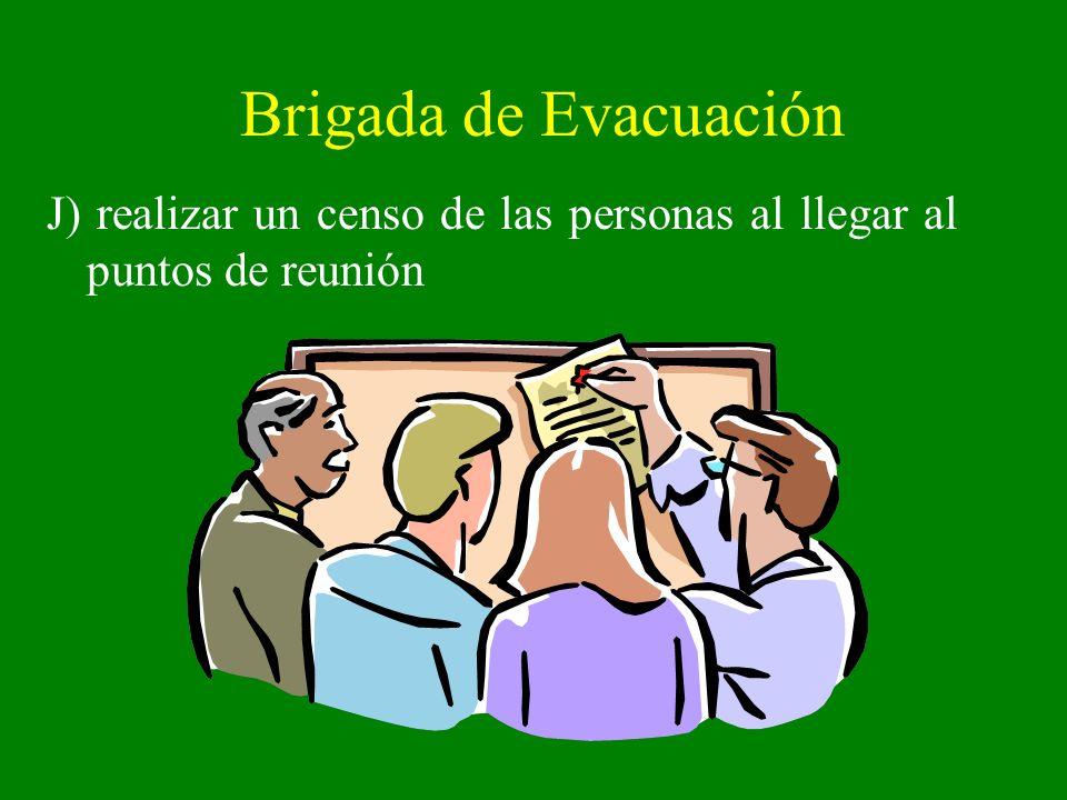 Brigada de Evacuación J) realizar un censo de las personas al llegar al puntos de reunión