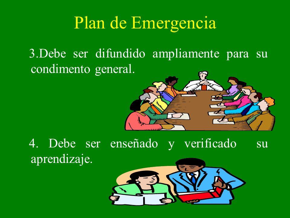 Plan de Emergencia 3.Debe ser difundido ampliamente para su condimento general.