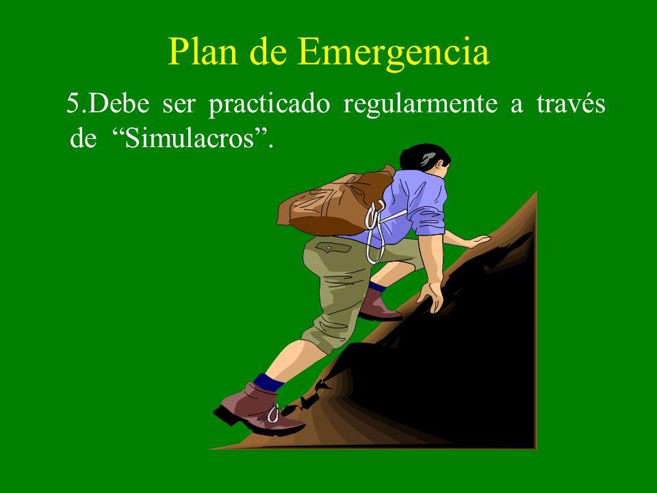 Plan de Emergencia 5.Debe ser practicado regularmente a través de Simulacros .