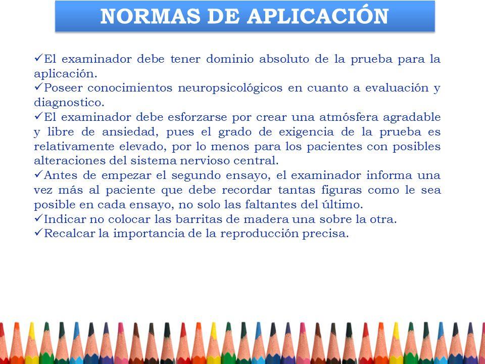 NORMAS DE APLICACIÓN El examinador debe tener dominio absoluto de la prueba para la aplicación.